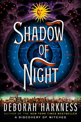 Shadow of Night Fiction Review: Shadow of Night by Deborah Harkness (Extraordinary)