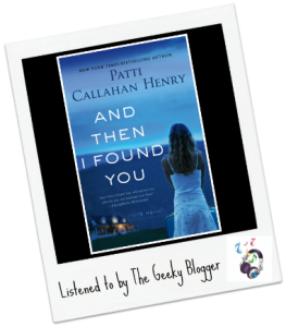 Audiobook Review:  And Then I Found You: A Novel by Patti Callahan Henry