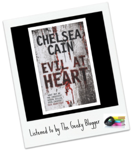 Audiobook Review:  Evil at Heart (Archie Sheridan & Gretchen Lowell #3) by Chelsea Cain