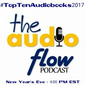 #MyTopTen2017 Audiobooks #LoveAudiobooks with The Audio Flow Podcast