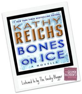 Audiobook Review: Bones on Ice by Kathy Reichs
