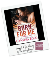 Snagged @ The Library Review: Burn for Me by Cynthia Eden