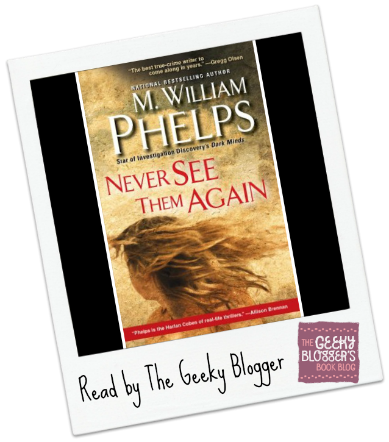Snagged @ The Library Review: Never See Them Again by M. William Phelps