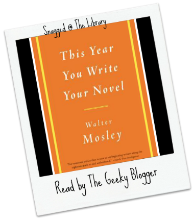 Snagged @ The Library Review: This Year You Write Your Novel by Walter Mosley