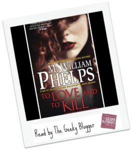 Review: To Love and To Kill by M. Willliam Phelps