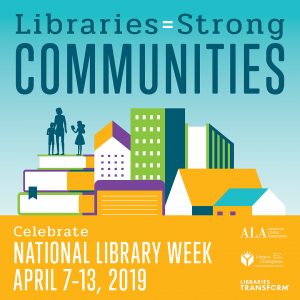 Happy National Library Week 2019  #LibrariesStrong   #NationalLibraryWeek  #LibrariesTransform